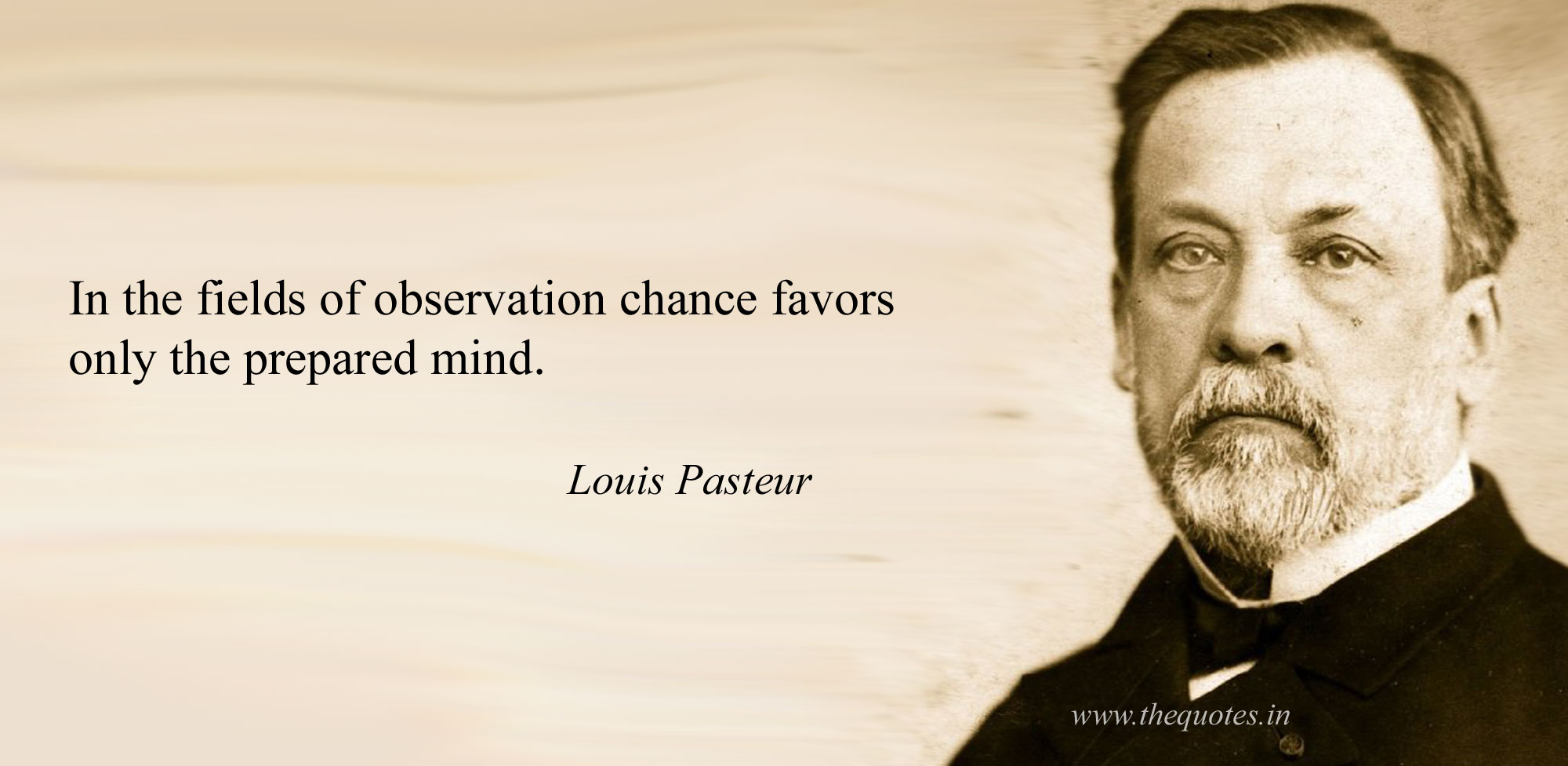 """Chance favors the prepared mind."" -- Louis Pasteur"